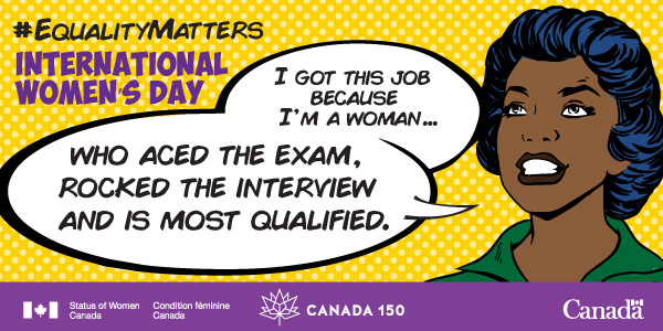 """International Women's Day"", ""I got this job because I'm a woman… who aced the exam, rocked the interview and is most qualified."""